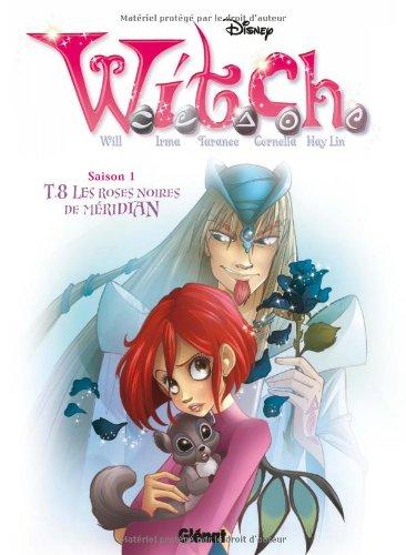 Witch saison 1, Tome 8 : Les roses noires de Méridian