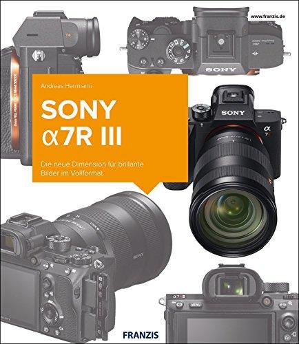 Kamerabuch Sony Alpha 7R III: Die neue Dimension für brillante Bilder im Vollformat -