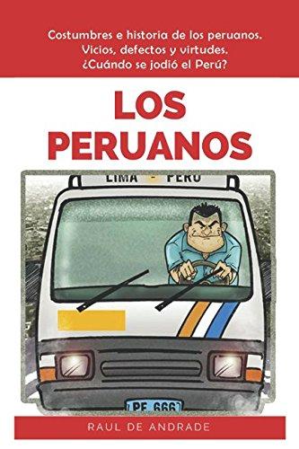 Los Peruanos: La mejor forma de entender al Perú y a los peruanos por Sr. Raúl de Andrade