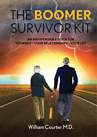 The Boomer Survivor Kit An Indispensable Guide For Yourself Your Relationships Your Life English Edition Ebook Courter William Amazon It Kindle Store