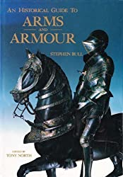 The Historical Guide to Arms and Armour by Stephen Bull (1991-10-03)