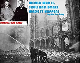 WORLD WAR II, SKULL AND BONES MADE IT HAPPEN ! (English Edition) par [Roby, Ada Lee]