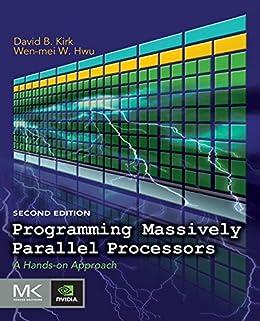 Programming Massively Parallel Processors: A Hands-on Approach von [Kirk, David B., Hwu, Wen-mei W.]