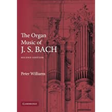 The Organ Music of J. S. Bach: Second Edition