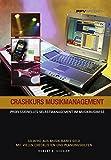 Crashkurs Musikmanagement: Professionelles Selbstmanagement im Musikbusiness - So wird aus Musik bares Geld - Robert R. Kessler