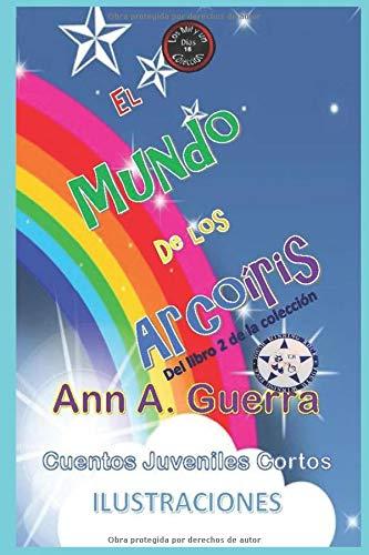 El mundo de los Arco-Iris: Del Libro 2 de la coleccion - No.16 (Los MIL y un DIAS: Cuentos Juveniles Cortos)