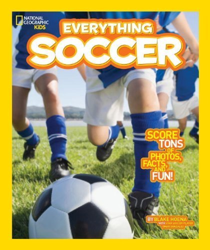 National Geographic Kids Everything Soccer: Score Tons of Photos, Facts, and Fun by Hoena, Blake (2014) Library Binding