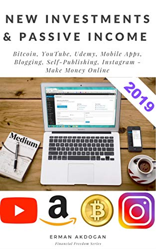 New Investments & Passive Income: Bitcoin, YouTube, Udemy, Mobile Apps, Blogging, Self-Publishing, Instagram - Make Money Online (Financial Freedom Book 1) (English Edition)