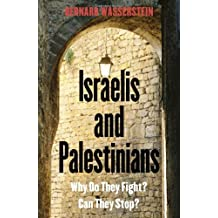 Israelis and Palestinians: Why Do They Fight? Can They Stop? Third Edition