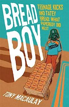 Breadboy: Teenage Kicks and Tatey Bread - What Paperboy Did Next by [Macaulay, Tony]