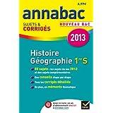 Annales Annabac 2013 Histoire-Géographie 1re S: Sujets et corrigés du bac (Histoire et Géographie) - Première S