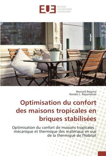 Optimisation du confort des maisons tropicales en briques stabilisees: Optimisation du confort de maisons tropicales : mecanique et thermique des materiaux par Bernard Rajoma
