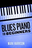 Blues Piano For Beginners by Mark Harrison