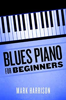 Blues Piano For Beginners (English Edition) par [Harrison, Mark]