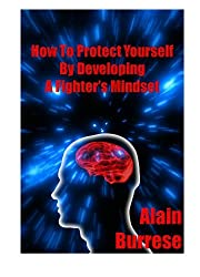 How To Protect Yourself By Developing A Fighter's Mindset (English Edition)
