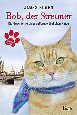 Bob, der Streuner: Die Geschichte einer außergewöhnlichen Katze (James Bowen Bücher, Band 1)