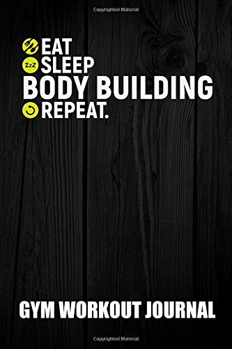 Gym Workout Journal | 6in by 9in | Eat Sleep Body Building Repeat