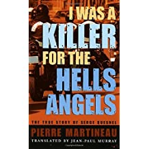 I Was a Killer for the Hells Angels: The Story of Serge Quesnal by Pierre Martineau (2003-10-07)