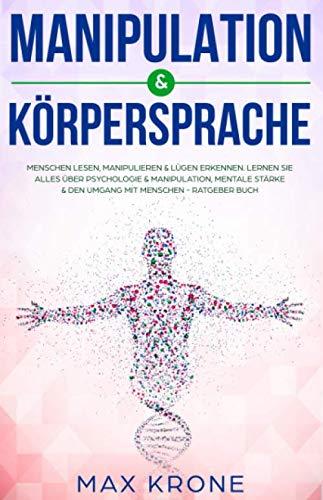 Manipulation  &  Körpersprache: Menschen lesen, manipulieren & Lügen erkennen.  Lernen Sie alles über Psychologie & Manipulation, mentale Stärke & den ... Buch (Allgemeine Psychologie, Band 2)
