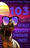 103 Totally Radical Dinosaur Facts (English Edition)