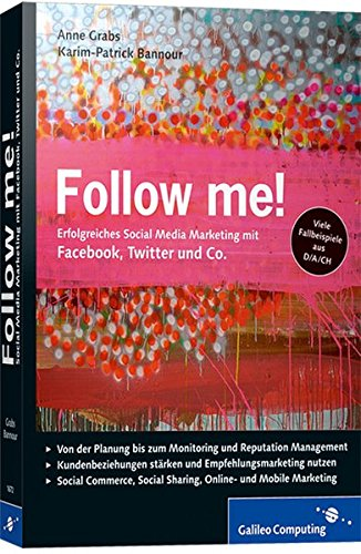 Follow me!: Social Media Marketing mit Facebook, Twitter, XING, YouTube und Co. Inkl. Empfehlungsmarketing, Crowdsourcing und Social Commerce (Galileo Computing) - Partnerlink
