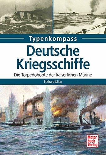 Deutsche Kriegsschiffe: Die Torpedoboote der kaiserlichen Marine (Typenkompass)
