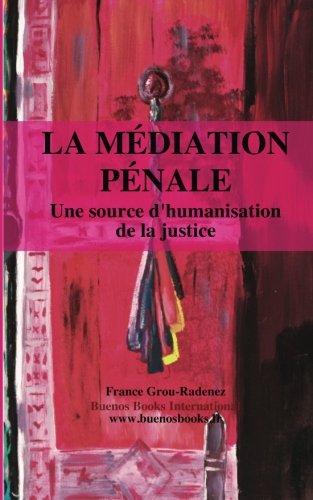 La mediation penale, une source d'humanisation de la justice par France Grou-Radenez