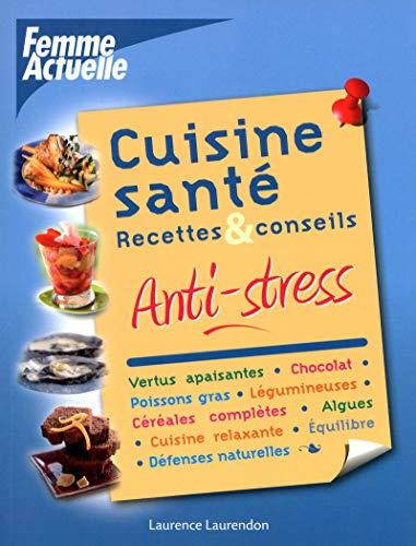 CUISINE SANTE ANTI-STRESS par Laurence Laurendon