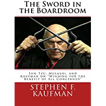 """The Sword in the Boardroom: Sun Tzu, Musashi, and Kaufman on """"Winning for the Benefit of All Concerned"""""""