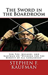 The Sword in the Boardroom: Sun Tzu, Musashi, and Kaufman on