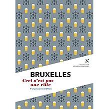 Bruxelles : Ceci n'est pas une ville: L'Âme des Peuples - Nouvelle édition