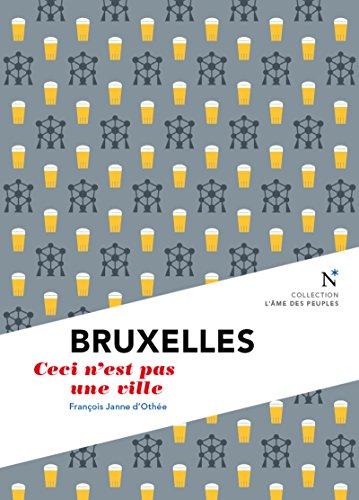 Bruxelles : Ceci n'est pas une ville: L'me des Peuples - Nouvelle dition