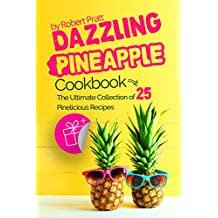 Dazzling Pineapple Cookbook: The Ultimate Collection of 25 Pinelicious Recipes (English Edition)