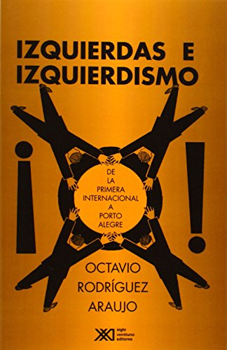Izquierdas e izquierdismos: De la Primera Internacional a Porto Alegre (Sociología y política)