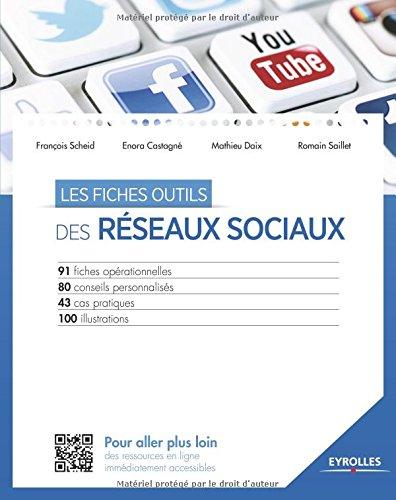 Les fiches outils des réseaux sociaux: 91 fiches opérationnelles. 80 conseils personnalisés. 43 cas pratiques. 100 illustrations.