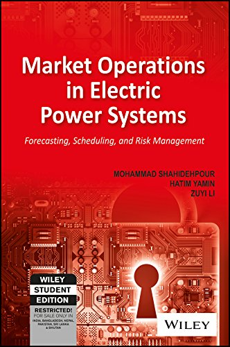 Market Operations in Electric Power Systems: Forecasting, Scheduling and Risk Management (WILEY-IEEE Press)