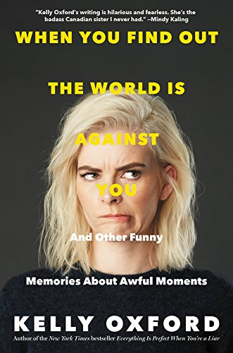 When You Find Out the World Is Against You: And Other Funny Memories About Awful Moments por Kelly Oxford
