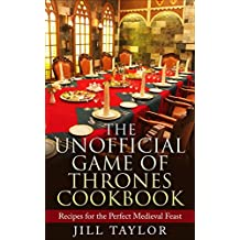 The Unofficial Game of Thrones Cookbook: Recipes for the Perfect Medieval Feast