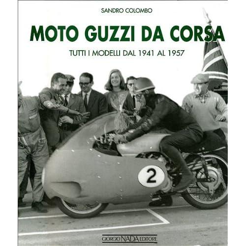 Moto Guzzi Da Corsa. Tutti I Modelli Dal 1941 Al 1957. Ediz. Illustrata