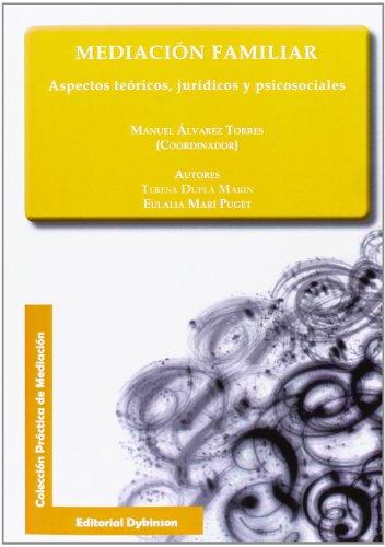 Mediación familiar. Aspectos teóricos, jurídicos y psicosociales (Colección Práctica de Mediación)