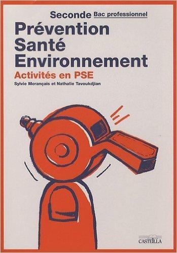Prévention Santé Environnement 2e Bac pro : Activités en PSE de Sylvie Morançais,Nathalie Tavoukdjian ( 12 mai 2009 )