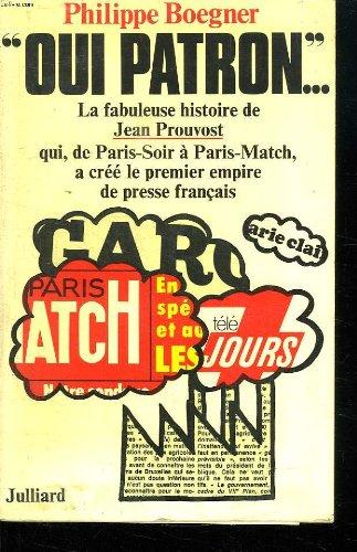 oui-patron-la-fabuleuse-histoire-de-jean-prouvost-qui-de-paris-soir-a-paris-match-a-cree-le-premier-empire-de-presse-francais