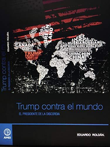 Trump contra el mundo: El Presidente de la discordia