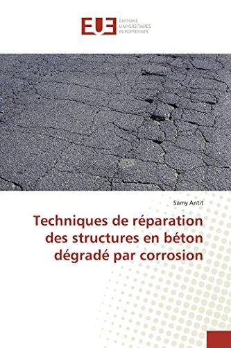 Techniques De Réparation Des Structures En Béton Dégradé Par Corrosion par Samy Antit