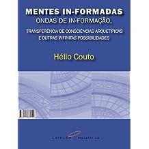 Mentes In-Formadas, Ondas de In-Formação: Transferência de Consciências Arquetípicas e outras Infinitas Possiblidades (Portuguese Edition)