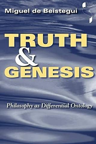 Truth and Genesis: Philosophy as Differential Ontology (Studies in Continental Thought) by Miguel de de Beistegui