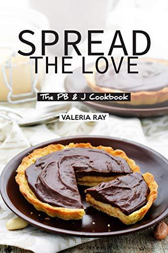 Spread the Love: The PB & J Cookbook (English Edition)