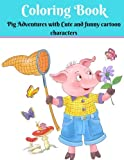 Coloring Book - Pig Adventures with Cute and funny cartoon characters: Stress-relief Coloring Books