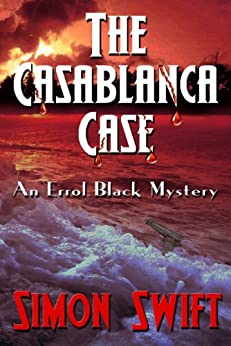 The Casablanca Case (Errol Black Book 2) by [Swift, Simon]