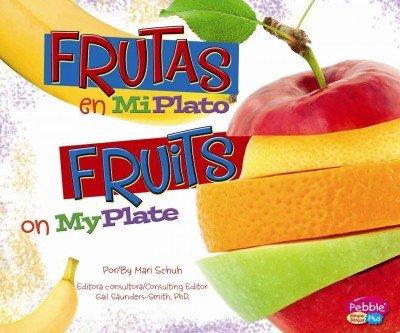 Frutas en miplato / Fruits on MyPlate (Pebble Plus Bilingual) por Mari Schuh
